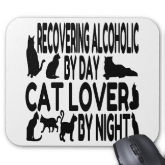 Recovering alcoholic by day cat lover by night