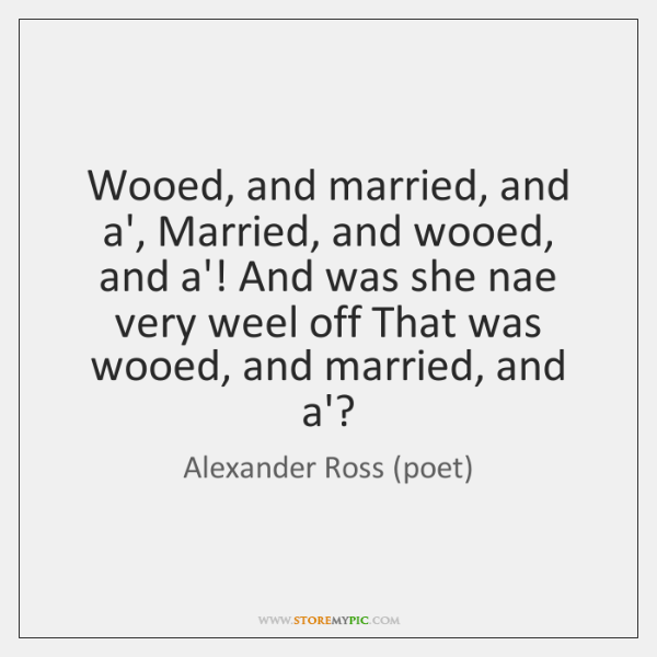 Wooed, and married, and a', Married, and wooed, and a'! And was ...