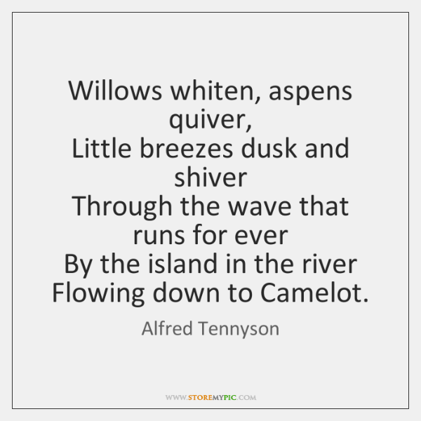 Willows whiten, aspens quiver,   Little breezes dusk and shiver   Through the wave ...