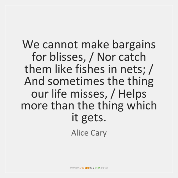 We cannot make bargains for blisses, / Nor catch them like fishes in ...