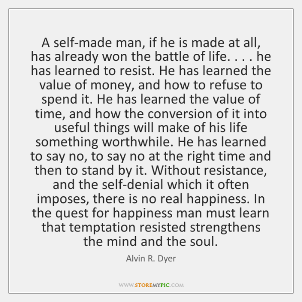 A self-made man, if he is made at all, has already won ...