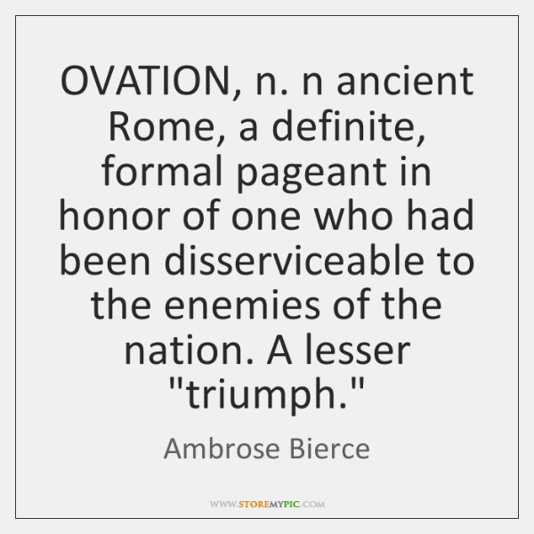 OVATION, n. n ancient Rome, a definite, formal pageant in honor of ...
