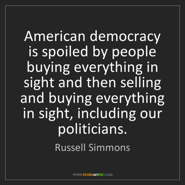Russell Simmons: American democracy is spoiled by people buying everything...