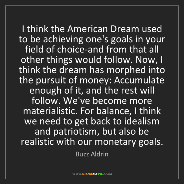 Buzz Aldrin: I think the American Dream used to be achieving one's...