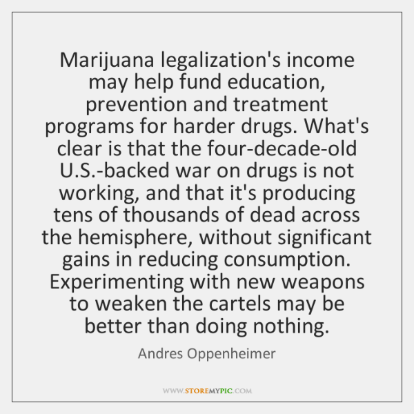 Marijuana legalization's income may help fund education, prevention and treatment programs for ...