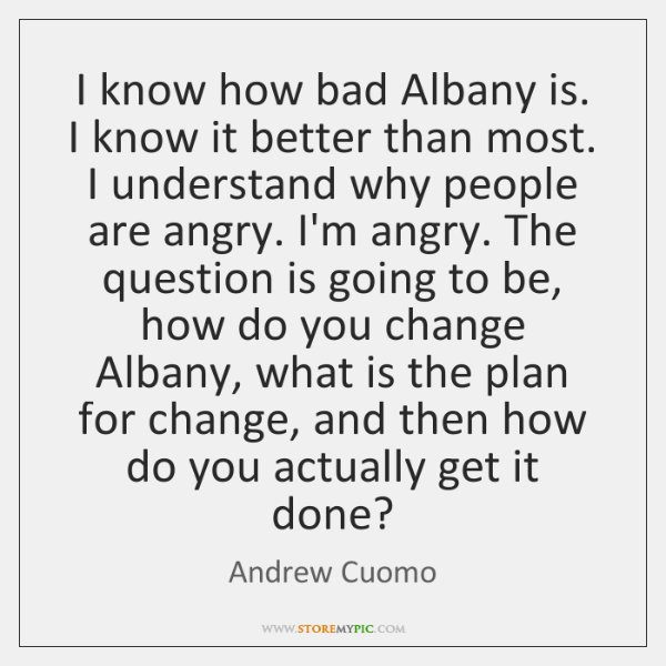 I know how bad Albany is. I know it better than most. ...