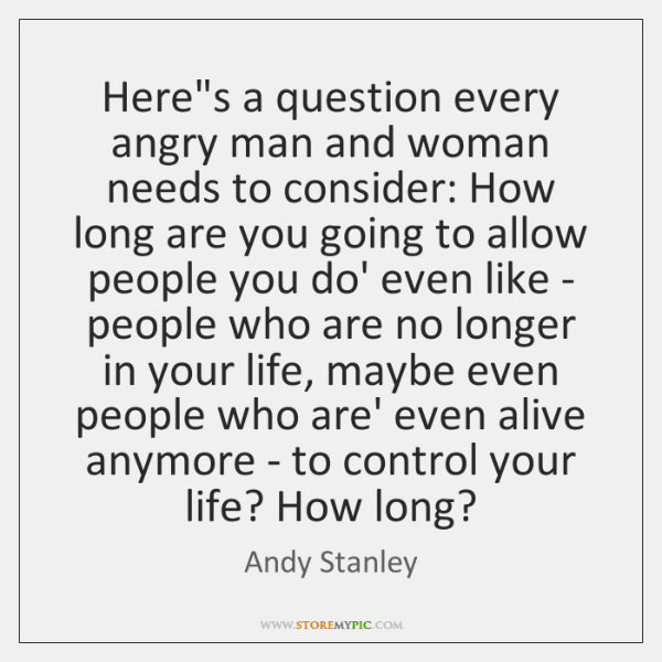 Here's a question every angry man and woman needs to consider: How ...