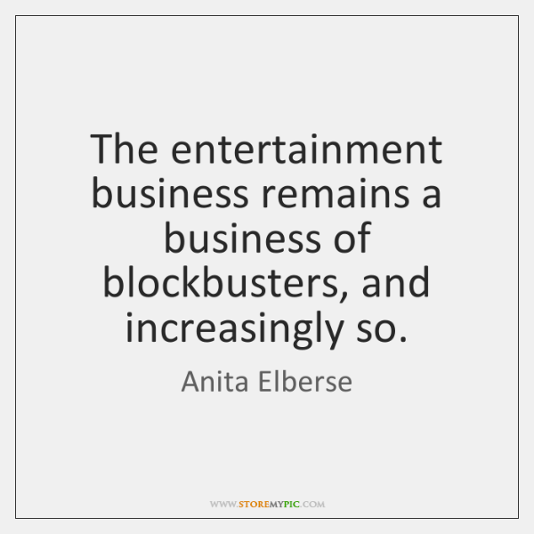 The entertainment business remains a business of blockbusters, and increasingly so.