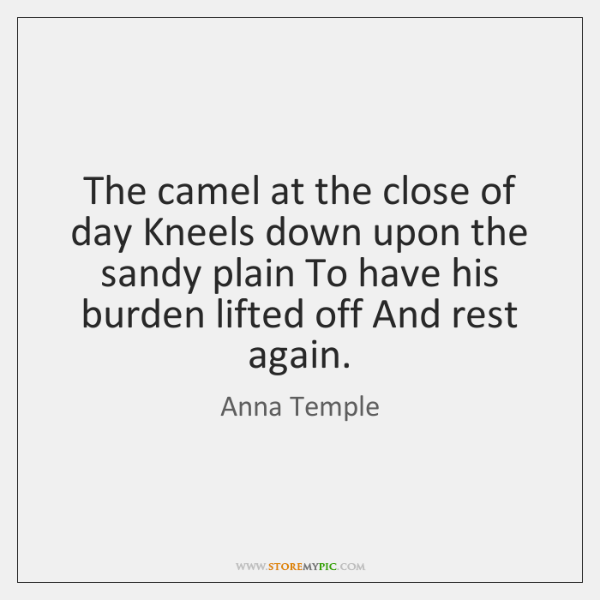 The camel at the close of day Kneels down upon the sandy ...