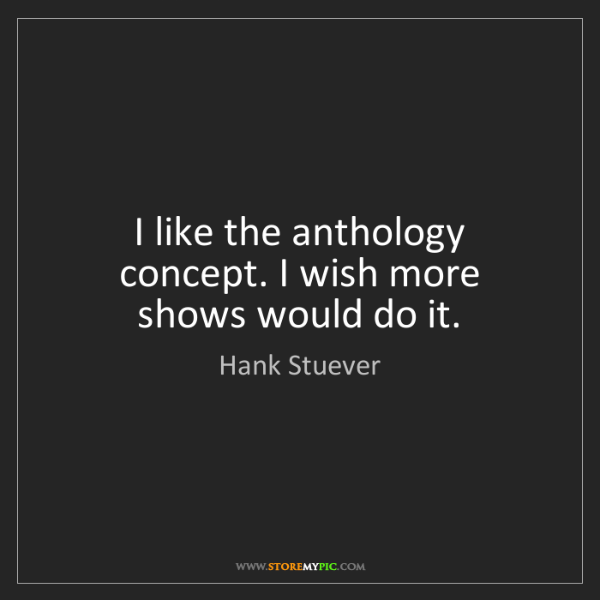 Hank Stuever: I like the anthology concept. I wish more shows would...
