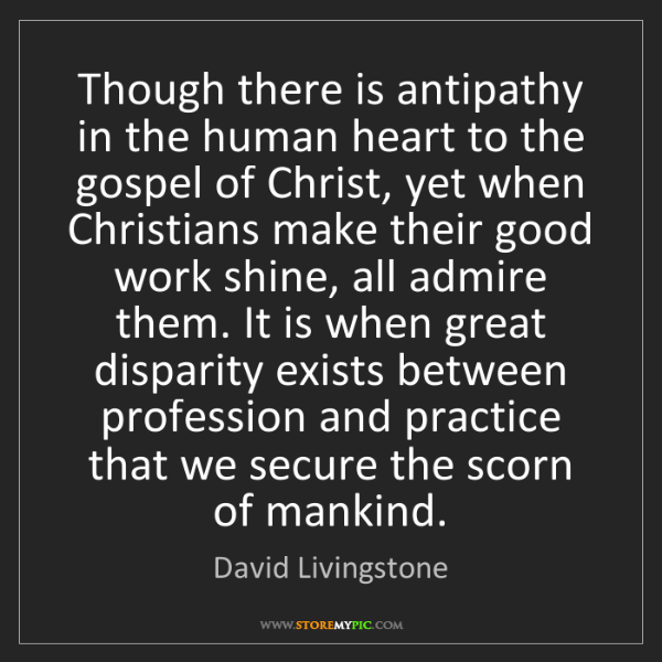 David Livingstone: Though there is antipathy in the human heart to the gospel...
