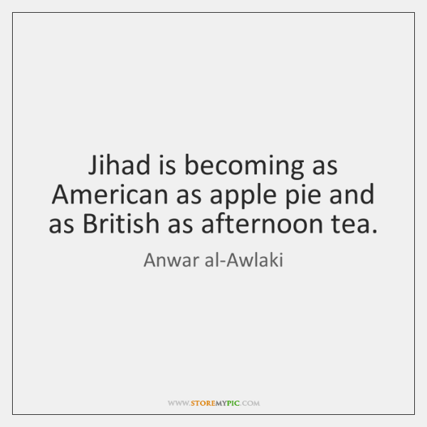 Jihad is becoming as American as apple pie and as British as ...