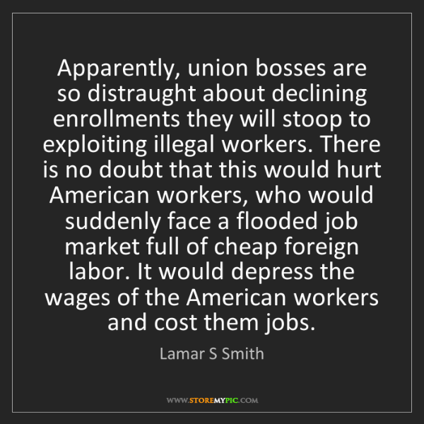 Lamar S Smith: Apparently, union bosses are so distraught about declining...