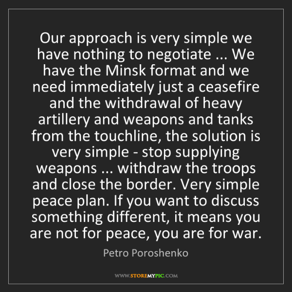 Petro Poroshenko: Our approach is very simple we have nothing to negotiate...