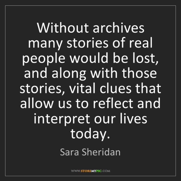 Sara Sheridan: Without archives many stories of real people would be...