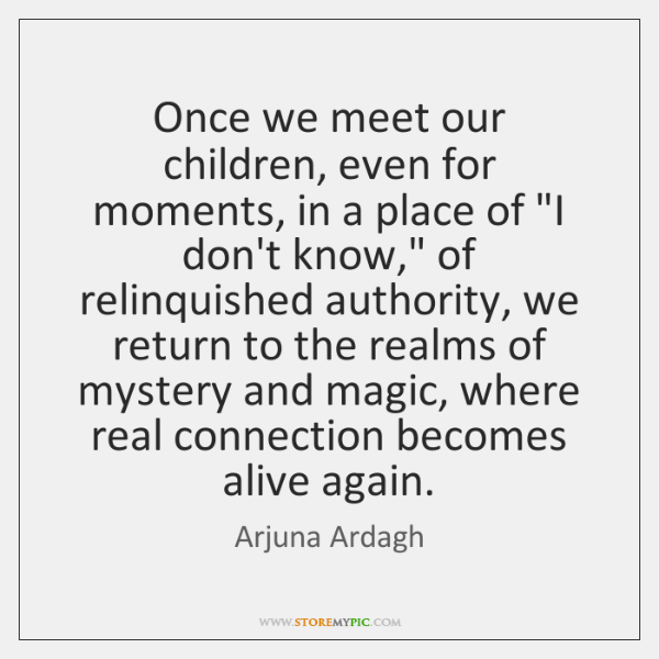 """Once we meet our children, even for moments, in a place of """"..."""