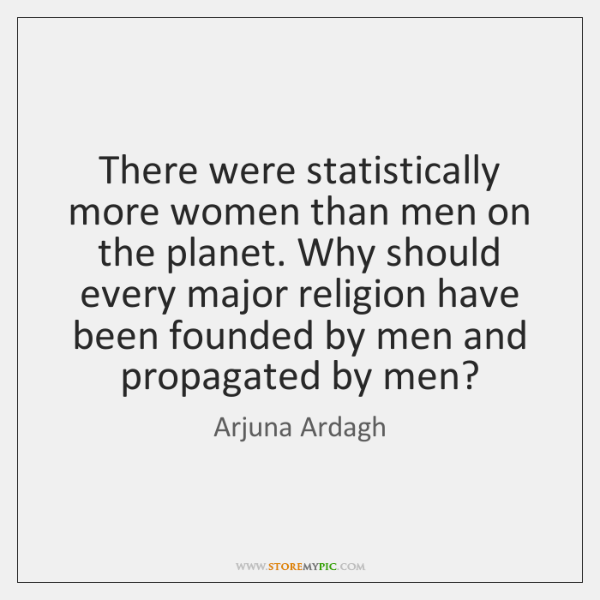 There were statistically more women than men on the planet. Why should ...