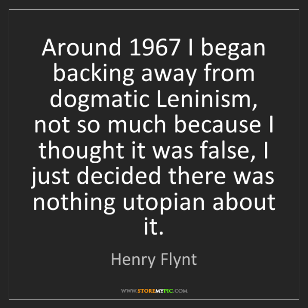 Henry Flynt: Around 1967 I began backing away from dogmatic Leninism,...