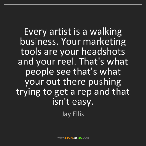 Jay Ellis: Every artist is a walking business. Your marketing tools...