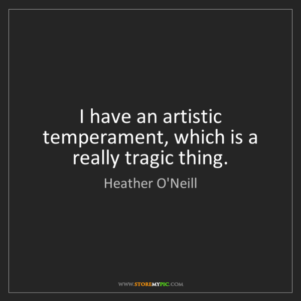Heather O'Neill: I have an artistic temperament, which is a really tragic...