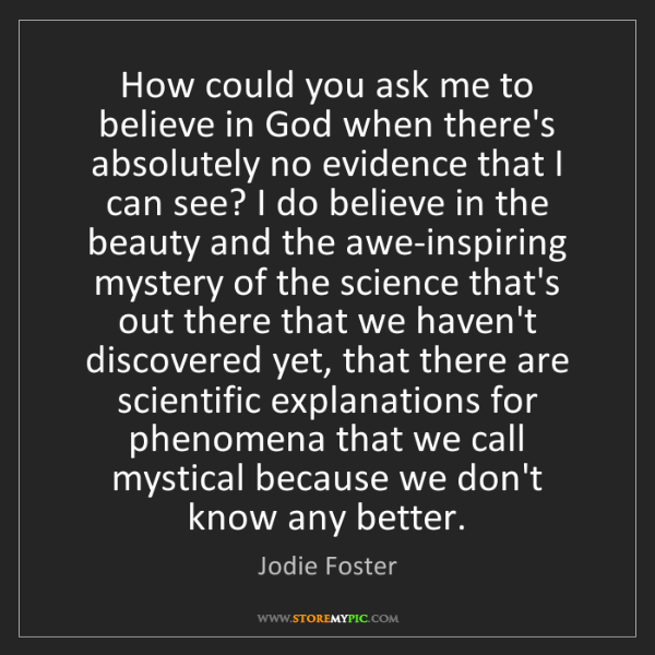 Jodie Foster: How could you ask me to believe in God when there's absolutely...
