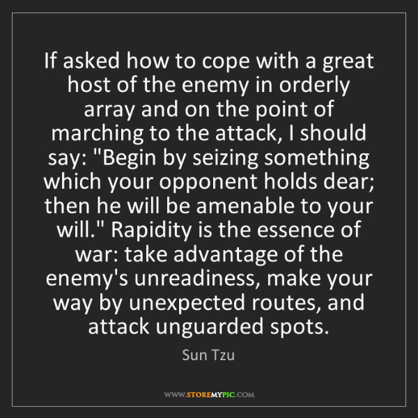 Sun Tzu: If asked how to cope with a great host of the enemy in...