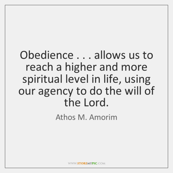 Obedience . . . allows us to reach a higher and more spiritual level in ...