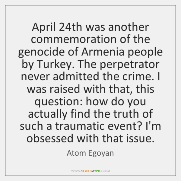 April 24th was another commemoration of the genocide of Armenia people by ...
