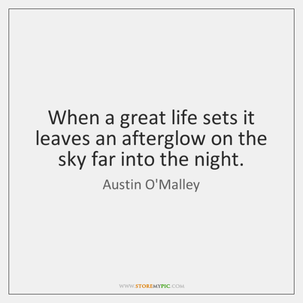 When a great life sets it leaves an afterglow on the sky ...