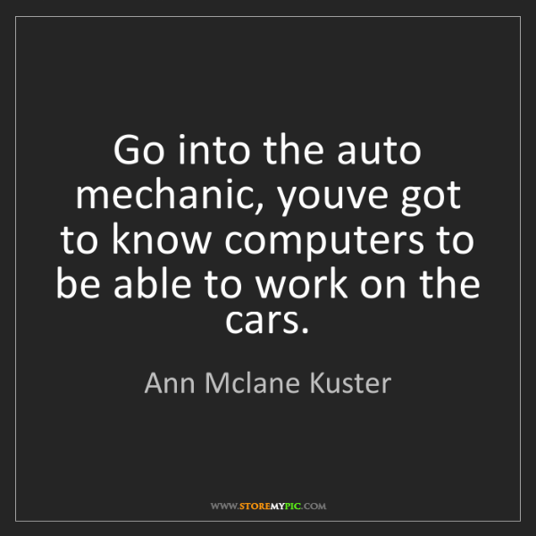 Ann Mclane Kuster: Go into the auto mechanic, youve got to know computers...