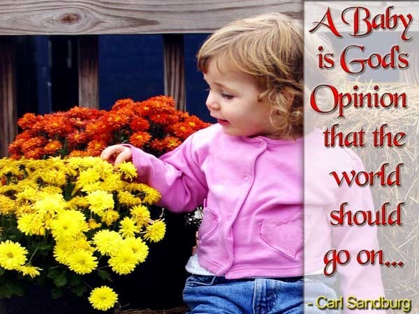 A baby is god opinion that the world should go on carl sandburg