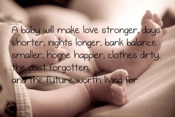 A baby will make love stronger days shorter rights longer bank balance smaller home happi