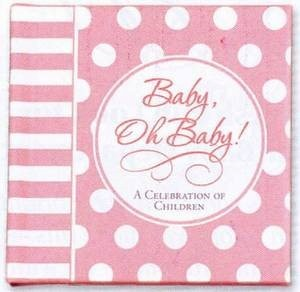 Baby girl baby oh baby a celebration on children