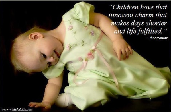 Children have that innocent charm that makes days shorter and life fulfilied anonymous