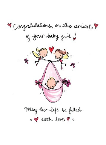 Congratulations on the arrival of your baby girl way her life be filled with love
