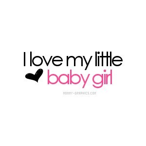 I Love My Little Baby Girl Storemypic