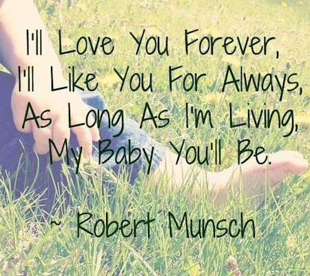 Ill love you forever ill like you for always as long as im living my baby youll be robert