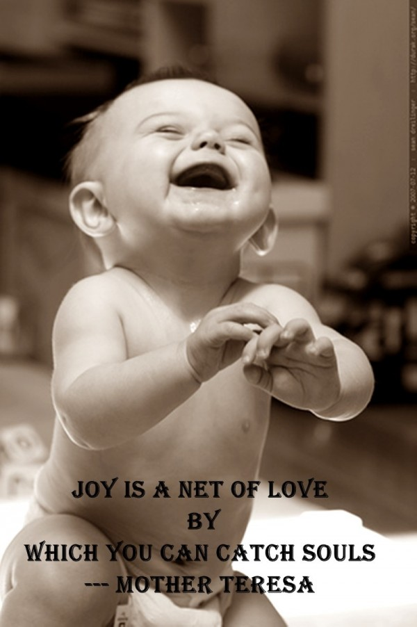 Joy is a net of love by which you can catch souls mother teresa