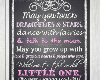 May you touch dragonflies stars dance with fairies talk to the moon may you grow up with