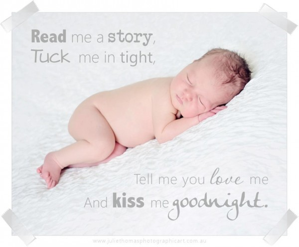 Read me a story tuck me in tight tell me you love me and kiss me goodnight