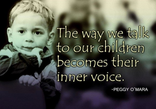 The way we talk to our children becomes their inner voice peggy omara