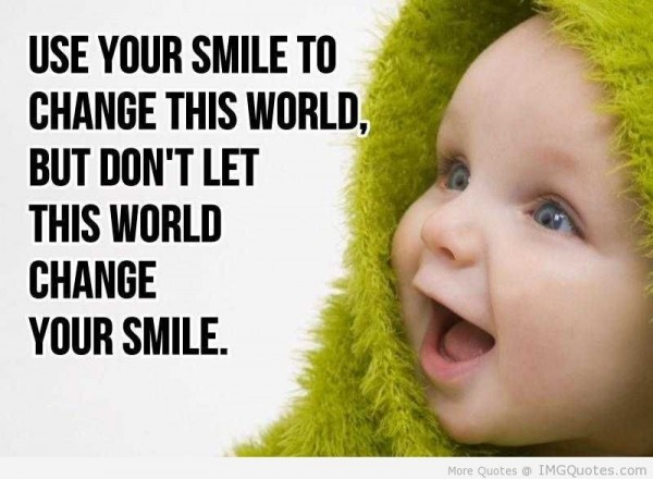 Use your smile to change this world but dont let this world change your smile
