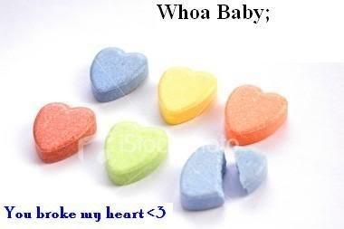 Whoa baby you broke my heart