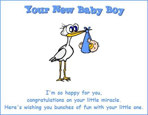 Your new baby boy im so happy for you congratulations on your little miracle heres wishin