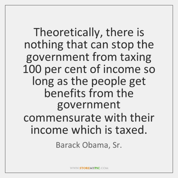 Theoretically, there is nothing that can stop the government from taxing 100 per ...