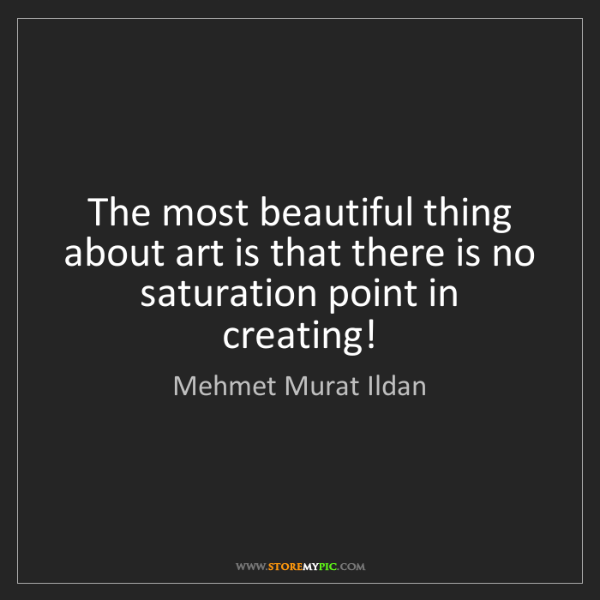 Mehmet Murat Ildan: The most beautiful thing about art is that there is no...