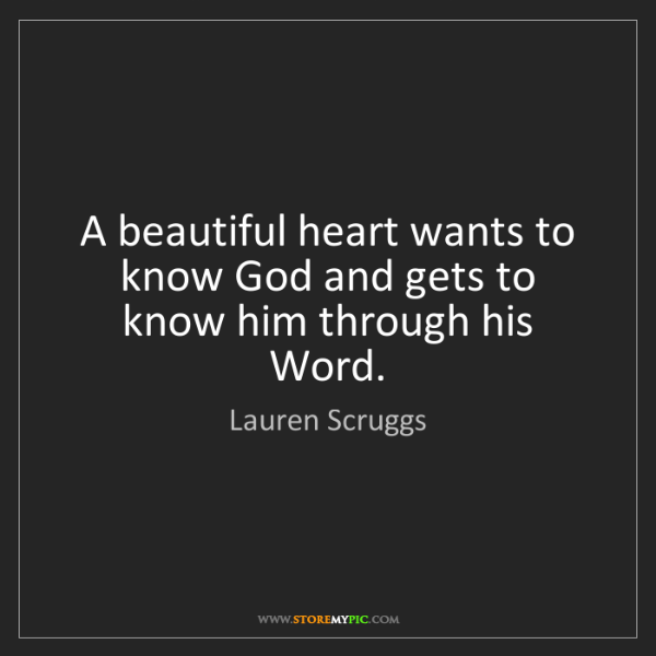 Lauren Scruggs: A beautiful heart wants to know God and gets to know...