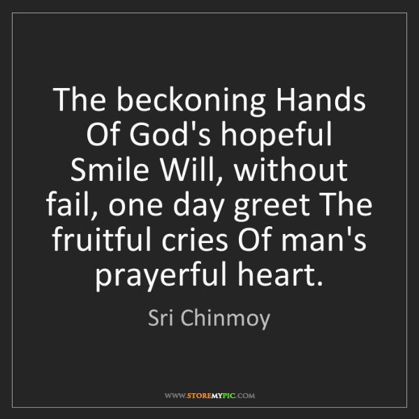 Sri Chinmoy: The beckoning Hands Of God's hopeful Smile Will, without...