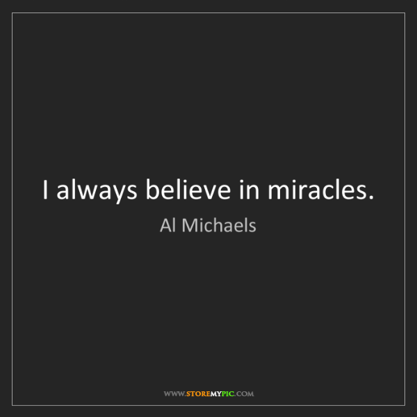 Al Michaels: I always believe in miracles.