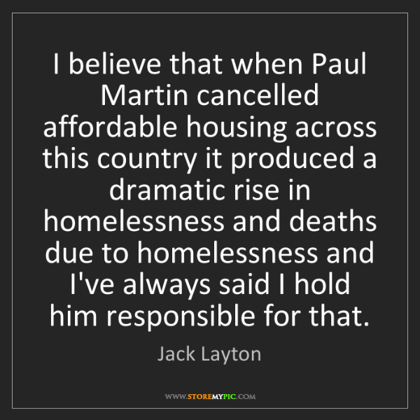 Jack Layton: I believe that when Paul Martin cancelled affordable...